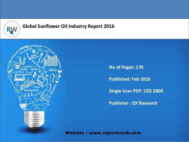 Global Sunflower Oil Industry Report 2016 Website : www.reportsweb.com No of Pages: 170 Published: Feb 2016 Single User PD...