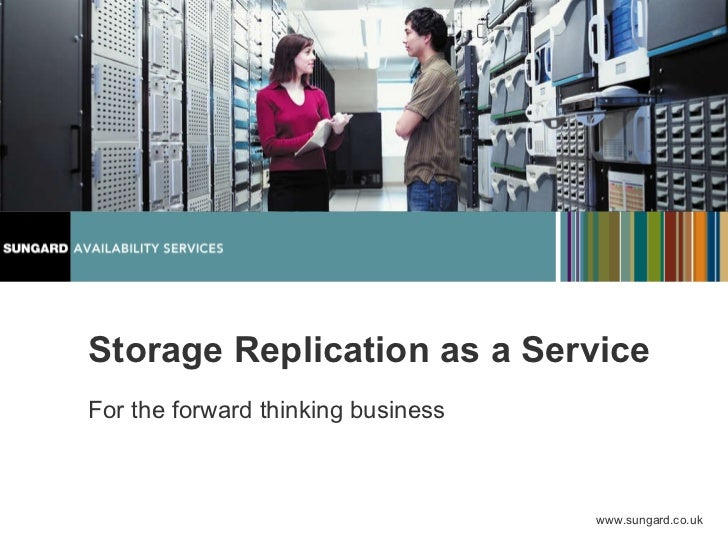 Storage Replication as a Service For the forward thinking business