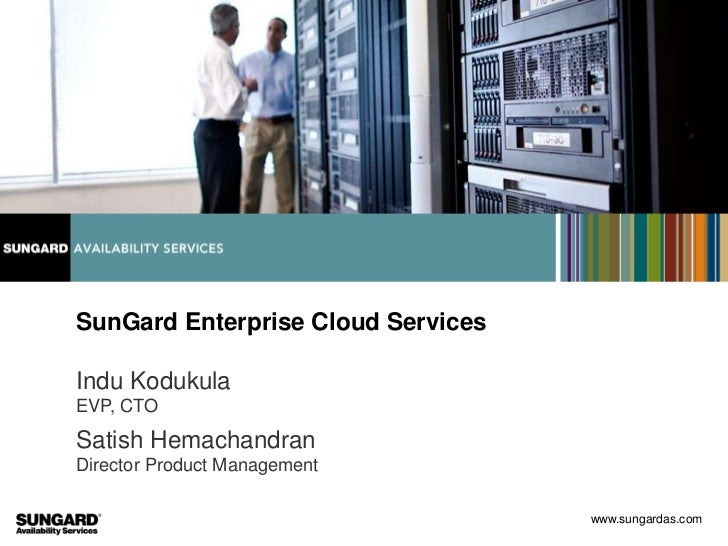 SunGard Enterprise Cloud ServicesIndu KodukulaEVP, CTOSatish HemachandranDirector Product Management                      ...