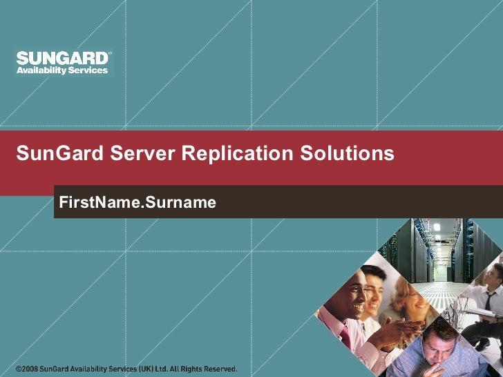 SunGard Server Replication Solutions   FirstName.Surname