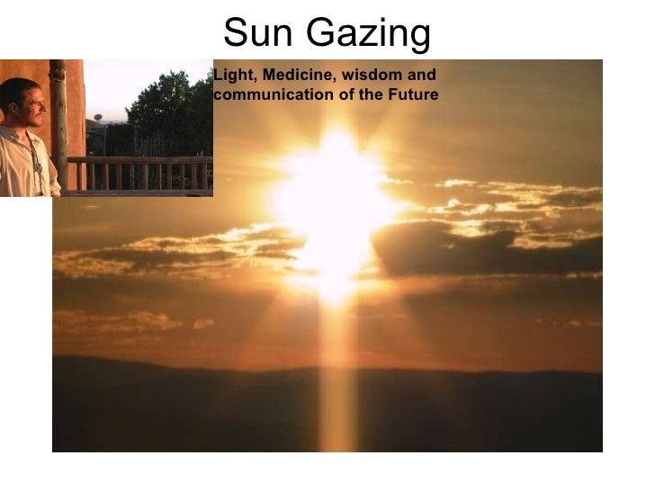 Sun Gazing Light, Medicine, wisdom and communication of the Future
