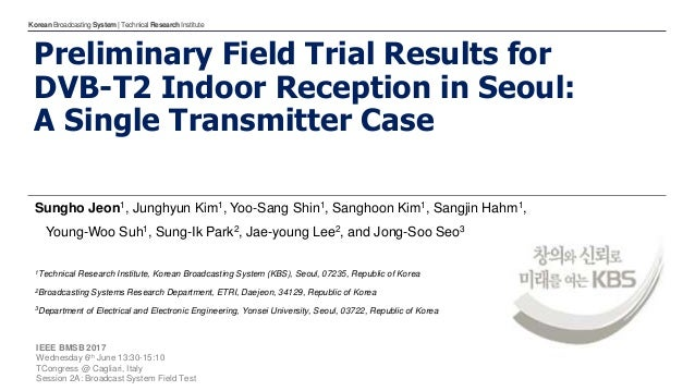 KoreanBroadcastingSystem| TechnicalResearchInstitute Preliminary Field Trial Results for DVB-T2 Indoor Reception in Seoul:...
