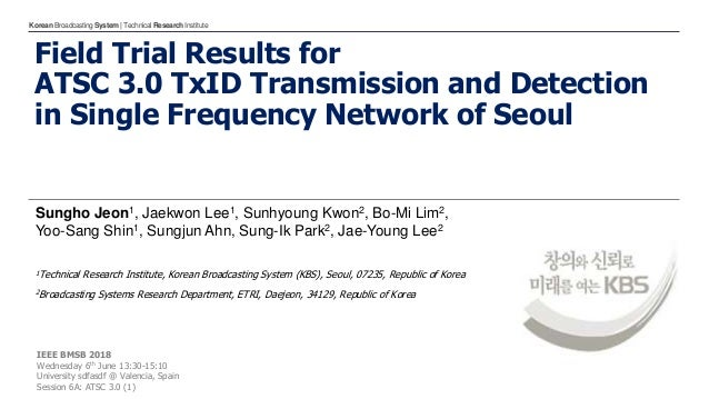 KoreanBroadcastingSystem| TechnicalResearchInstitute Field Trial Results for ATSC 3.0 TxID Transmission and Detection in S...