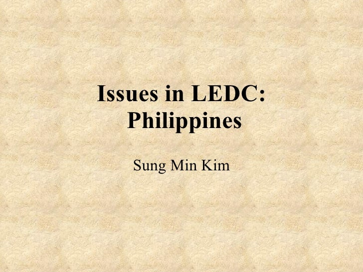 Issues in LEDC:  Philippines Sung Min Kim