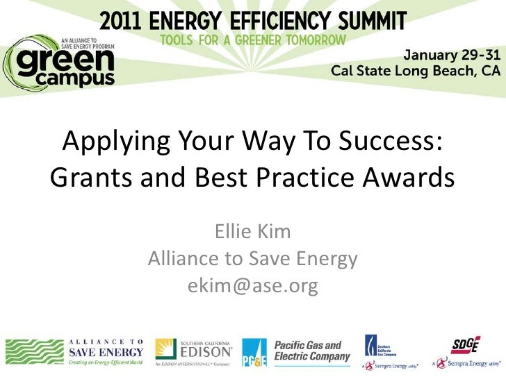 Applying Your Way To Success:Grants and Best Practice Awards               Ellie Kim       Alliance to Save Energy        ...