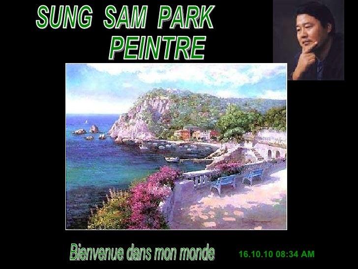 SUNG  SAM  PARK PEINTRE 16.10.10   08:29 AM Bienvenue dans mon monde