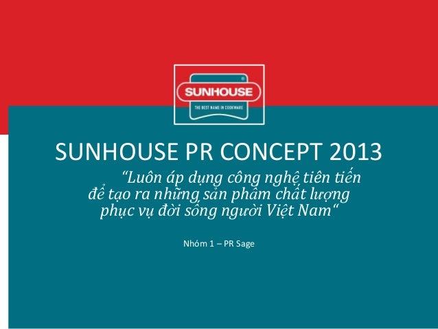 """SUNHOUSE PR CONCEPT 2013 """"Luôn áp dụng công nghệ tiên tiến để tạo ra những sản phẩm chất lượng phục vụ đời sống người Việt..."""