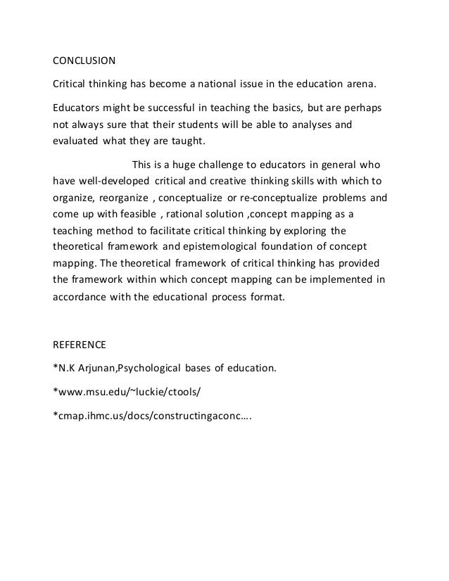 concept mapping as a teaching method to facilitate critical thinking in nursing education Various teaching strategies have been proposed that promote critical thinking, including service learning, role playing, reflective learning, the critical incidence conference, videotaped vignettes, preceptorship, and concept mapping this article focuses on the use of assimilation theory and concept maps to facilitate critical thinking.