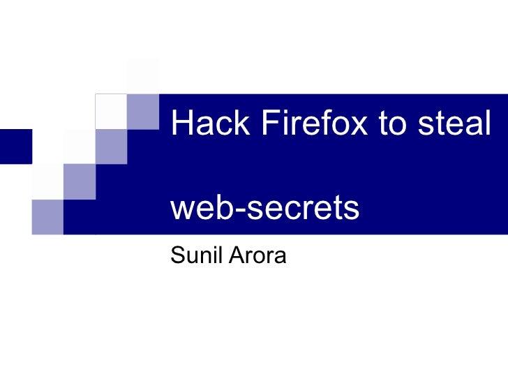 Hack Firefox to steal  web-secrets Sunil Arora