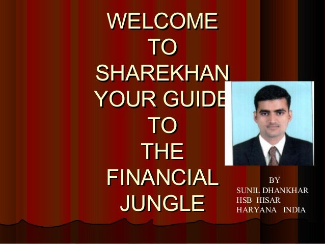 WELCOME TO SHAREKHAN YOUR GUIDE TO THE FINANCIAL JUNGLE  BY SUNIL DHANKHAR HSB HISAR HARYANA INDIA