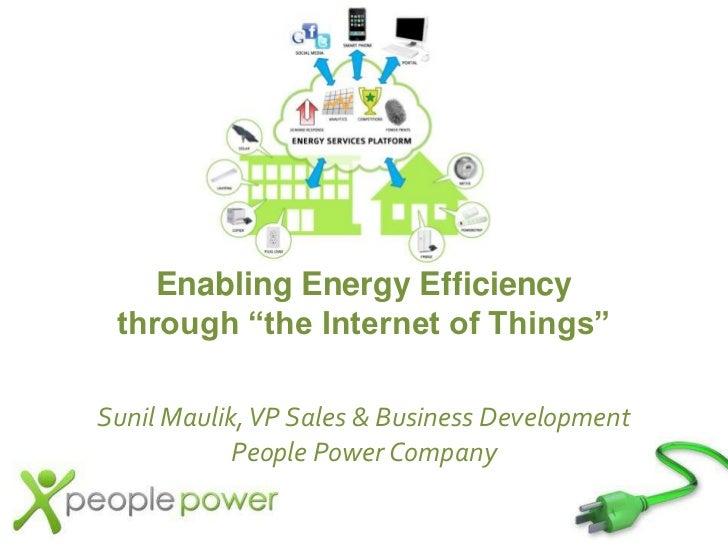 "Enabling Energy Efficiency<br />through ""the Internet of Things"" <br />Sunil Maulik, VP Sales & Business Development<br />..."