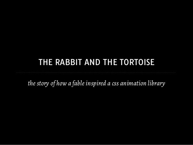 THE RABBIT AND THE TORTOISE the story of how a fable inspired a css animation library