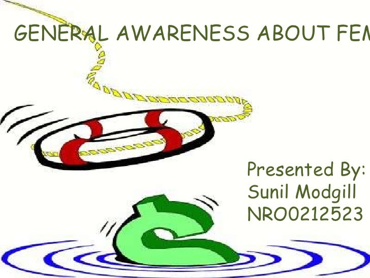 GENERAL AWARENESS ABOUT FEM                 Presented By:                 Sunil Modgill                 NRO0212523