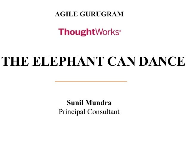 THE ELEPHANT CAN DANCE Sunil Mundra Principal Consultant