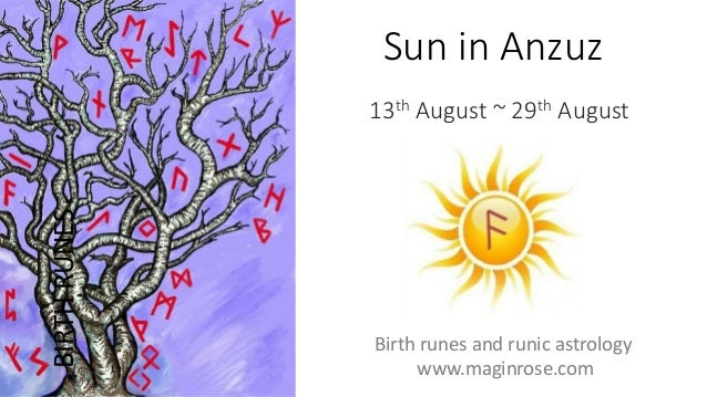 Sun in Anzuz 13th August ~ 29th August BIRTHRUNES Birth runes and runic astrology www.maginrose.com