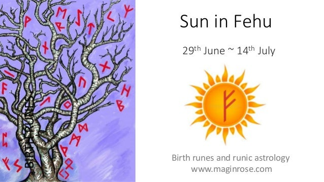 Sun in Fehu 29th June ~ 14th July BIRTHRUNES Birth runes and runic astrology www.maginrose.com