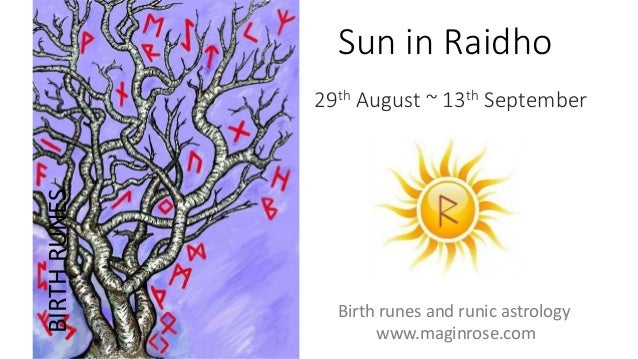 Sun in Raidho 29th August ~ 13th September BIRTHRUNES Birth runes and runic astrology www.maginrose.com