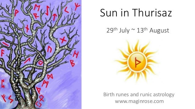Sun in Thurisaz 29th July ~ 13th August BIRTHRUNES Birth runes and runic astrology www.maginrose.com