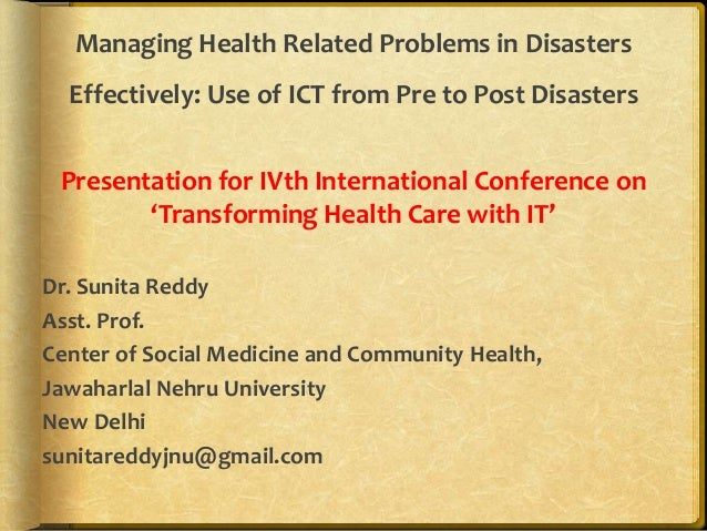 Managing Health Related Problems in Disasters Effectively: Use of ICT from Pre to Post Disasters Presentation for IVth Int...