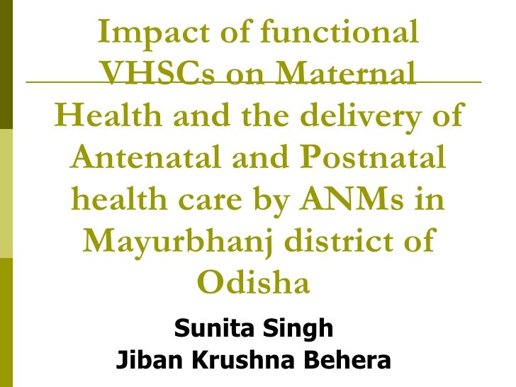 Impact of functional VHSCs on Maternal Health and the delivery of Antenatal and Postnatal health care by ANMs in Mayurbhan...