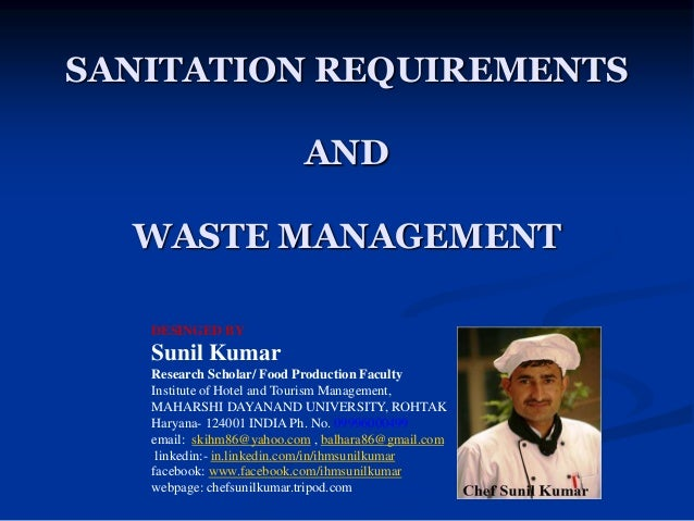 SANITATION REQUIREMENTS AND WASTE MANAGEMENT DESINGED BY Sunil Kumar Research Scholar/ Food Production Faculty Institute o...
