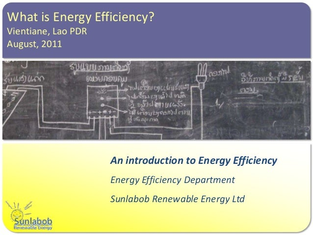 What is Energy Efficiency?Vientiane, Lao PDRAugust, 2011                     An introduction to Energy Efficiency         ...
