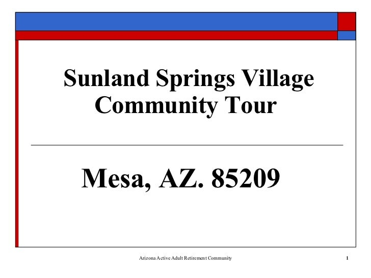 Sunland Springs Village Community Tour - Mesa, AZ. 85209               AZ 45 plus Retirement Community   1