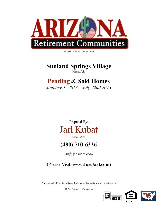 Arizona Retirement Communities Sunland Springs Village Mesa, AZ. Pending & Sold Homes January 1st 2013 – July 22nd 2013 Pr...