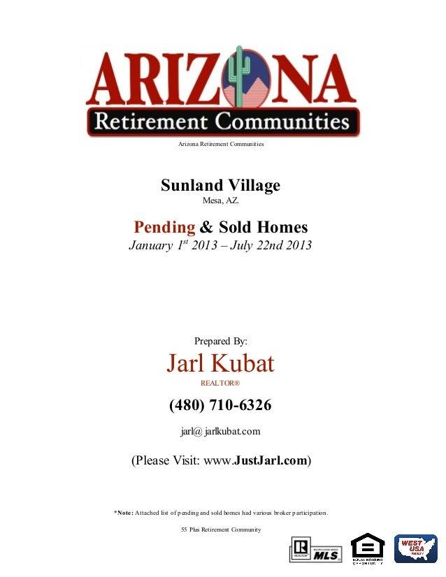 Arizona Retirement Communities Sunland Village Mesa, AZ. Pending & Sold Homes January 1st 2013 – July 22nd 2013 Prepared B...