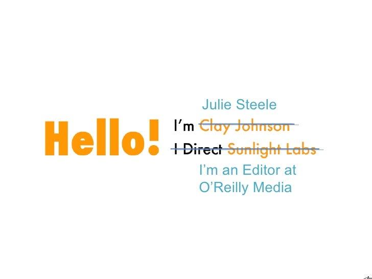Julie Steele I'm an Editor at O'Reilly Media