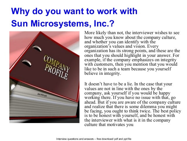 Interview questions and answers – free download/ pdf and ppt file Why do you want to work with Sun Microsystems, Inc.? Mor...