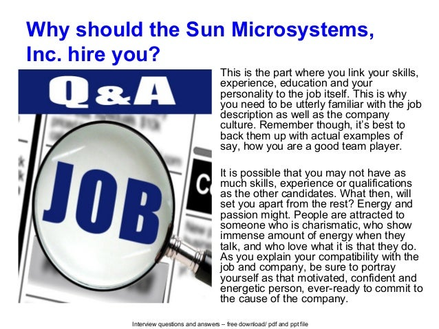 Interview questions and answers – free download/ pdf and ppt file Why should the Sun Microsystems, Inc. hire you? This is ...