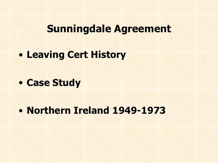 Sunningdale Agreement <ul><li>Leaving Cert History </li></ul><ul><li>Case Study </li></ul><ul><li>Northern Ireland 1949-19...