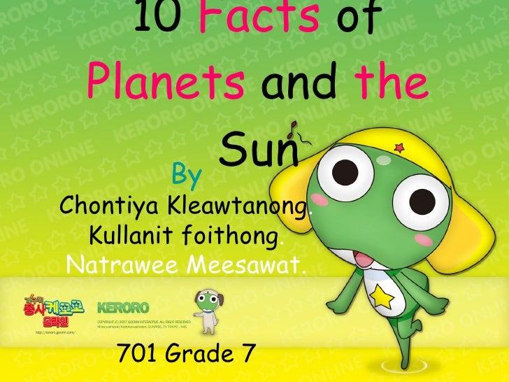 10  Facts  of  Planets  and  the  Sun   By Chontiya Kleawtanong . Kullanit foithong . Natrawee Meesawat. 701 Grade 7