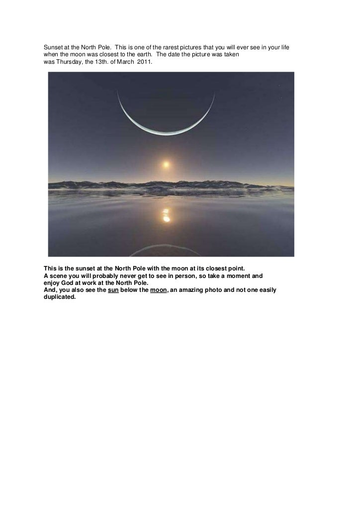 Sunset at the North Pole. This is one of the rarest pictures that you will ever see in your lifewhen the moon was closest ...