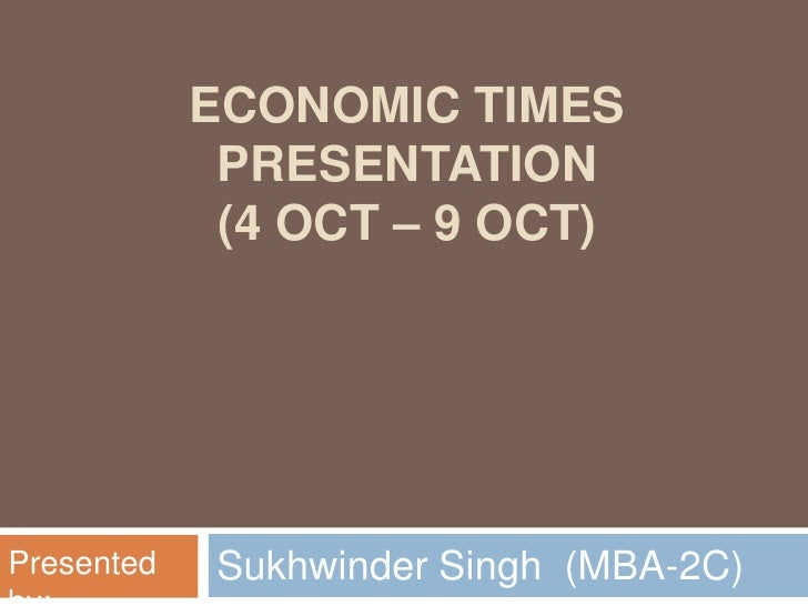 Economic Times Presentation(4 Oct – 9 Oct) <br />Sukhwinder Singh  (MBA-2C)<br />Presented by:<br />