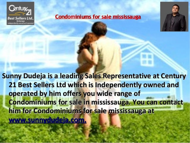 Condominiums for sale mississaugaSunny Dudeja is a leading Sales Representative at Century  21 Best Sellers Ltd which is I...