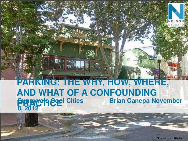 PARKING: THE WHY, HOW, WHERE,AND WHAT OF A CONFOUNDINGPRACTICE CitiesSunnyvale Cool8, 2012                  Brian Canepa N...