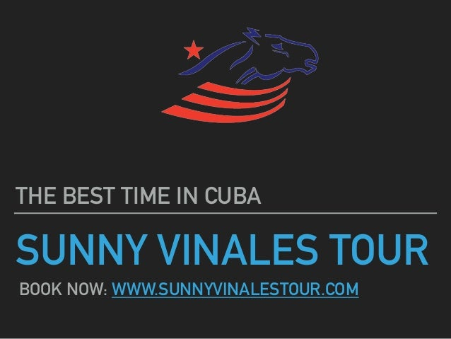SUNNY VINALES TOUR THE BEST TIME IN CUBA BOOK NOW: WWW.SUNNYVINALESTOUR.COM