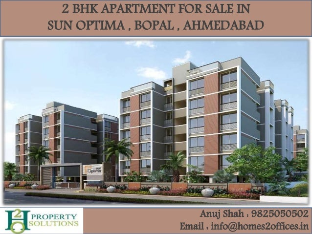 2 BHK APARTMENT FOR SALE IN SUN OPTIMA , BOPAL , AHMEDABAD Anuj Shah : 9825050502 Email : info@homes2offices.in