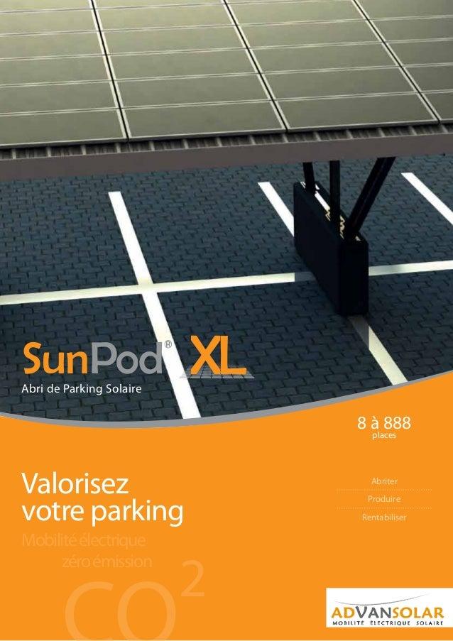 zéroémission 2 Mobilitéélectrique Valorisez votre parking Abriter Produire Rentabiliser SunPod ® Abri de Parking Solaire 8...
