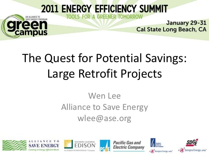 The Quest for Potential Savings:    Large Retrofit Projects              Wen Lee       Alliance to Save Energy            ...