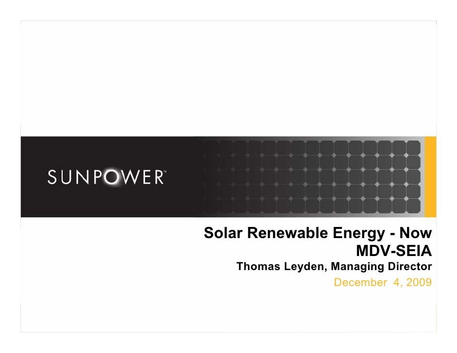 Solar Renewable Energy - Now                   MDV-SEIA     Thomas Leyden, Managing Director                    December 4...