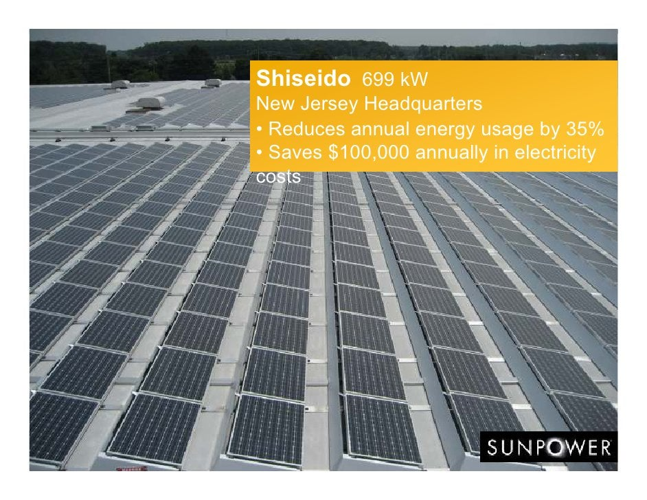 Shiseido 699 kW New Jersey Headquarters • Reduces annual energy usage by 35% • Saves $100,000 annually in electricity costs