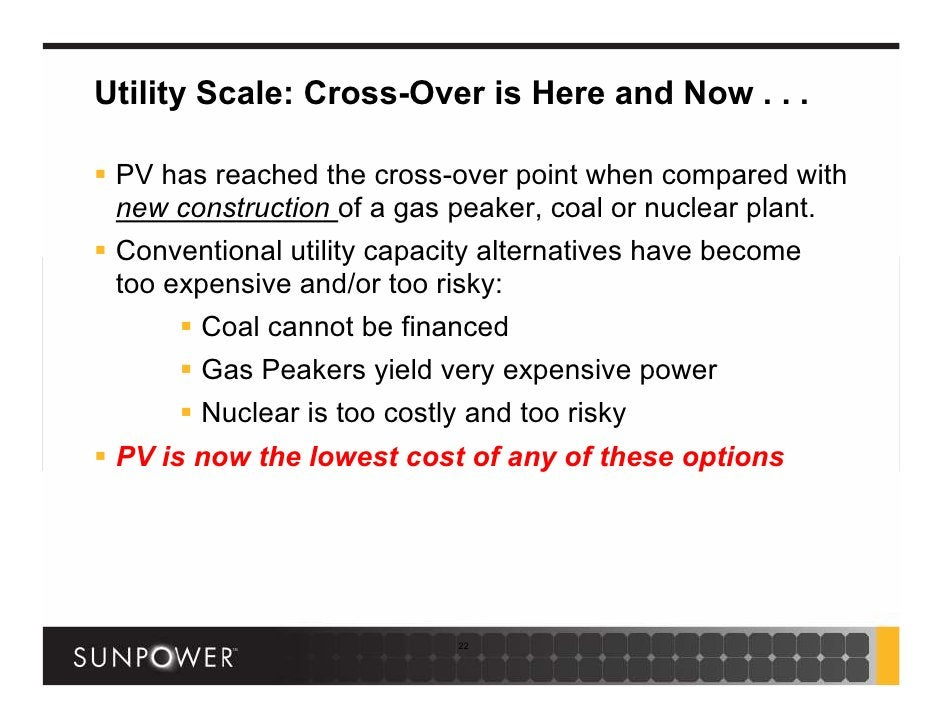 Utility Scale: Cross-Over is Here and Now . . .   PV has reached the cross-over point when compared with  new construction...