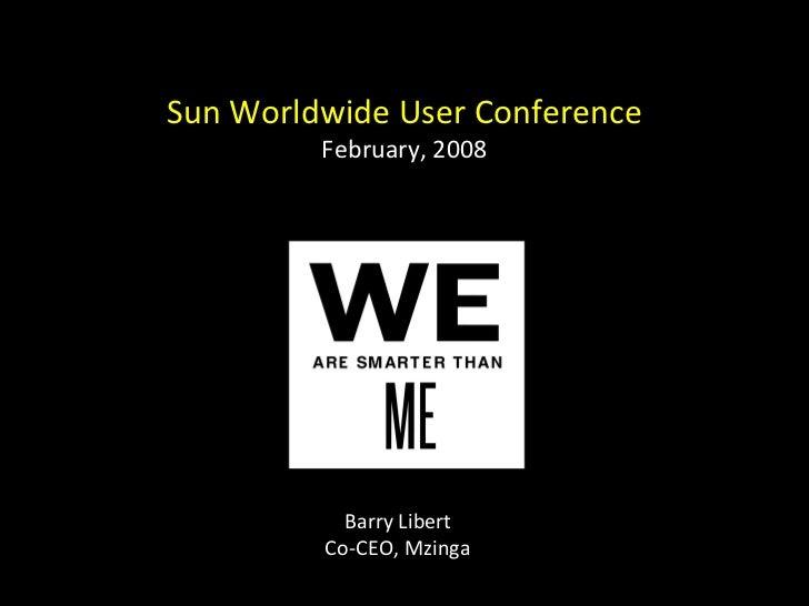 Barry Libert Co-CEO, Mzinga Sun Worldwide User Conference February, 2008