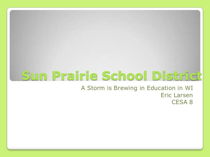 Sun Prairie School District        A Storm is Brewing in Education in WI                                  Eric Larsen     ...