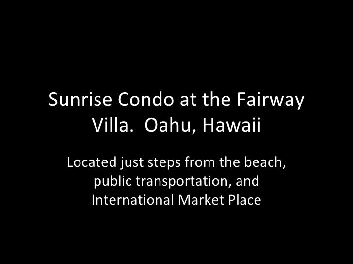 Sunrise Condo at the Fairway Villa.  Oahu, Hawaii Located just steps from the beach, public transportation, and Internatio...