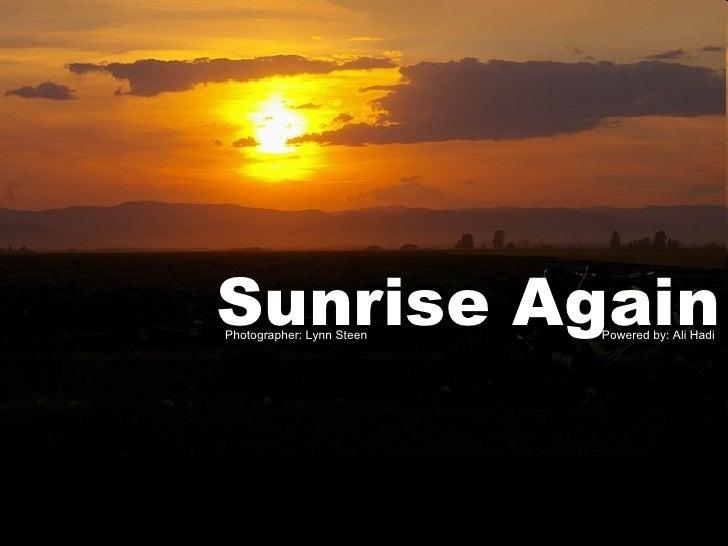 Photographer: Lynn Steen  Powered by: Ali Hadi Sunrise Again