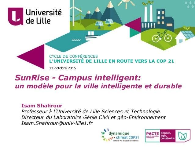 CYCLE DE CONFÉRENCES L'UNIVERSITÉ DE LILLE EN ROUTE VERS LA COP 21 13 octobre 2015 SunRise - Campus intelligent: un modèle...